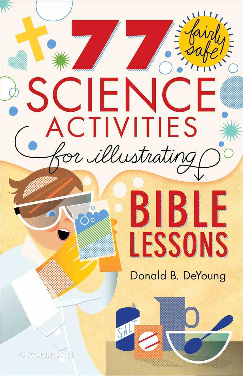 77 Fairly Safe Science Activities For Illustrating Bible Lessons eBook