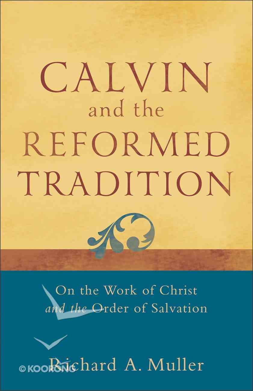 Calvin and the Reformed Tradition: On the Work of Christ and the Order of Salvation eBook