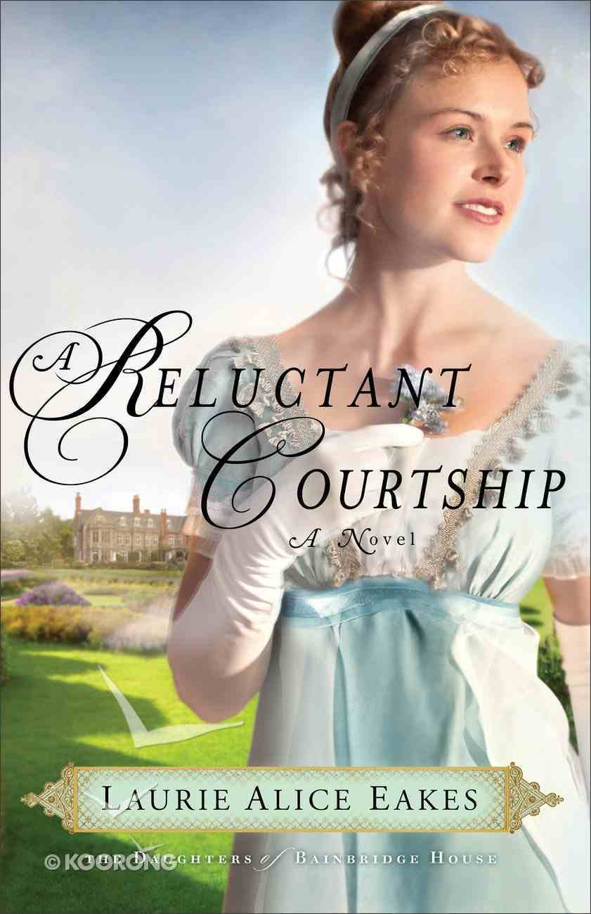A Reluctant Courtship (#03 in The Daughters Of Bainbridge House Series) eBook