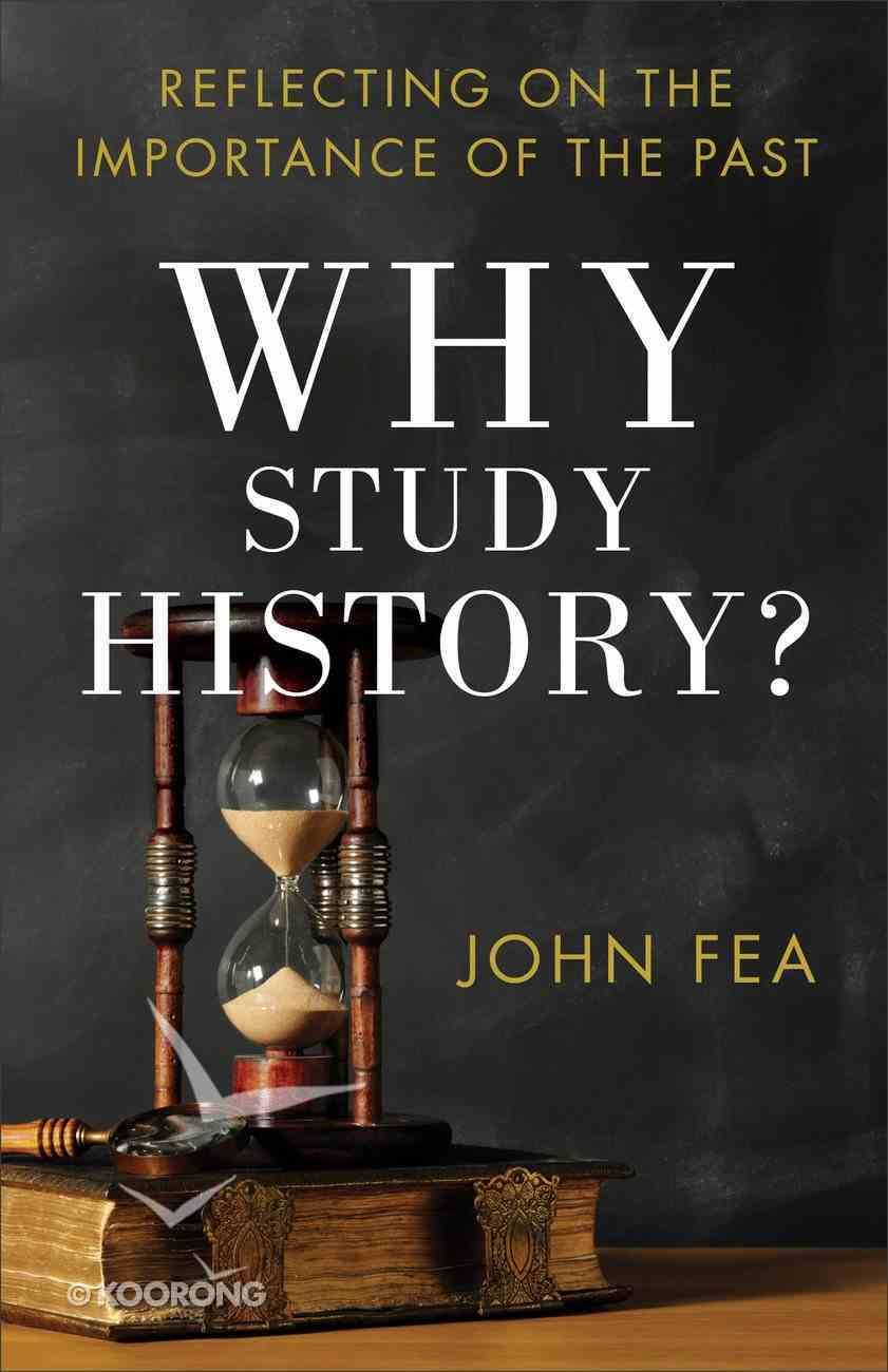 Why Study History? Reflecting on the Importance of the Past eBook