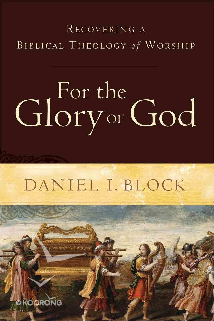 For the Glory of God: Recovering a Biblical Theology of Worship eBook