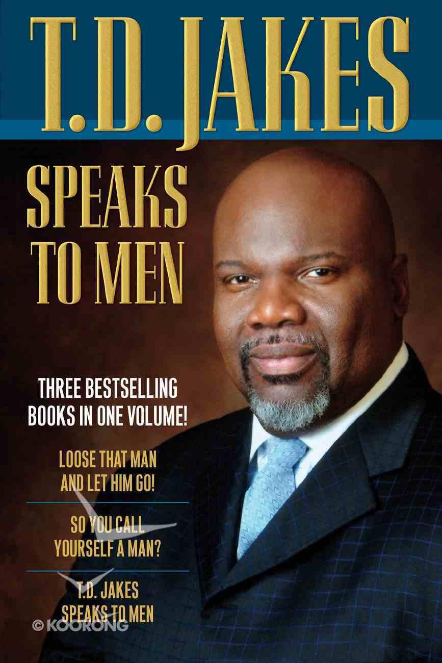 T.D. Jakes Speaks to Men (Three Vols In One) eBook