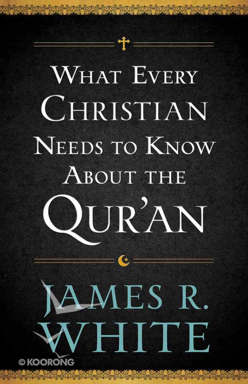 What Every Christian Needs to Know About the Qur'an eBook