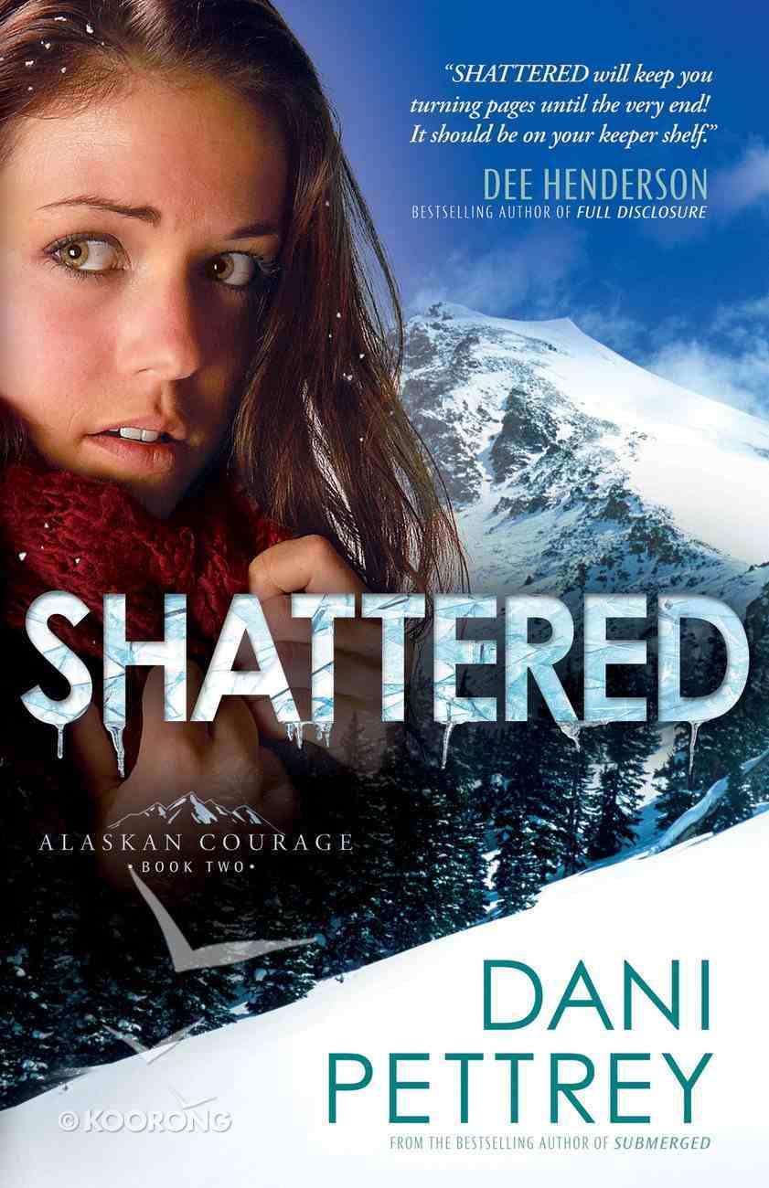Shattered (#02 in Alaskan Courage Series) eBook