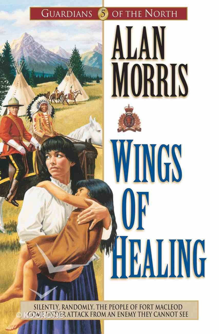 Wings of Healing (#05 in Guardians Of The North Series) eBook