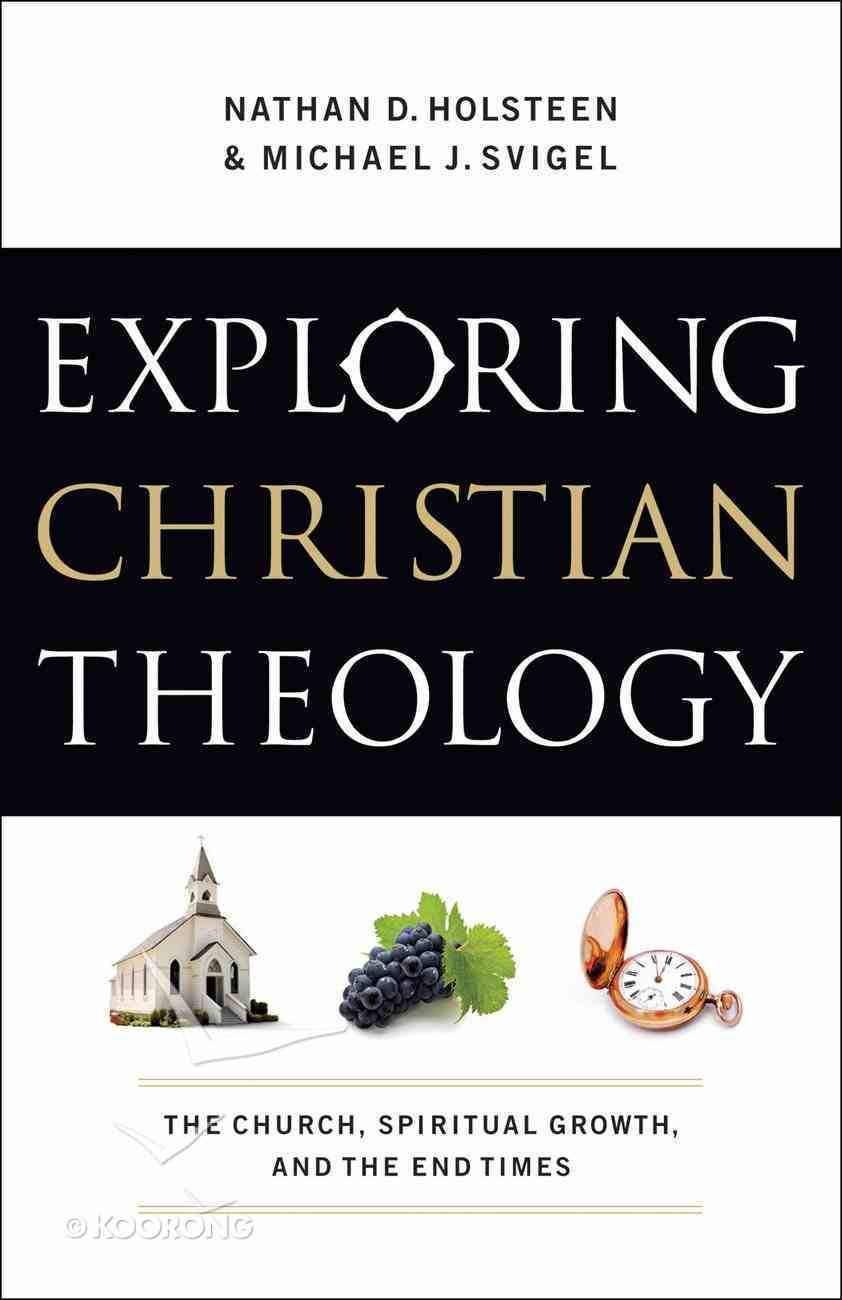 Exploring Christian Theology: The Church, Spiritual Griowth, and the End Times (Volume 3) eBook