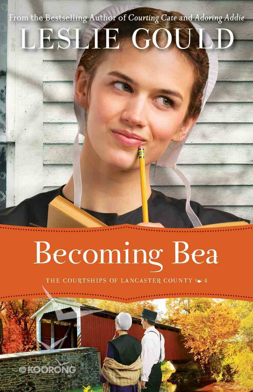 Becoming Bea (#04 in The Courtships Of Lancaster County Series) eBook