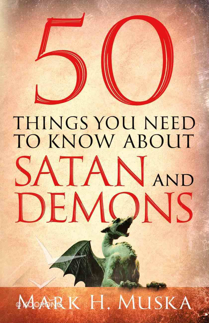 50 Things You Need to Know About Satan and Demons eBook