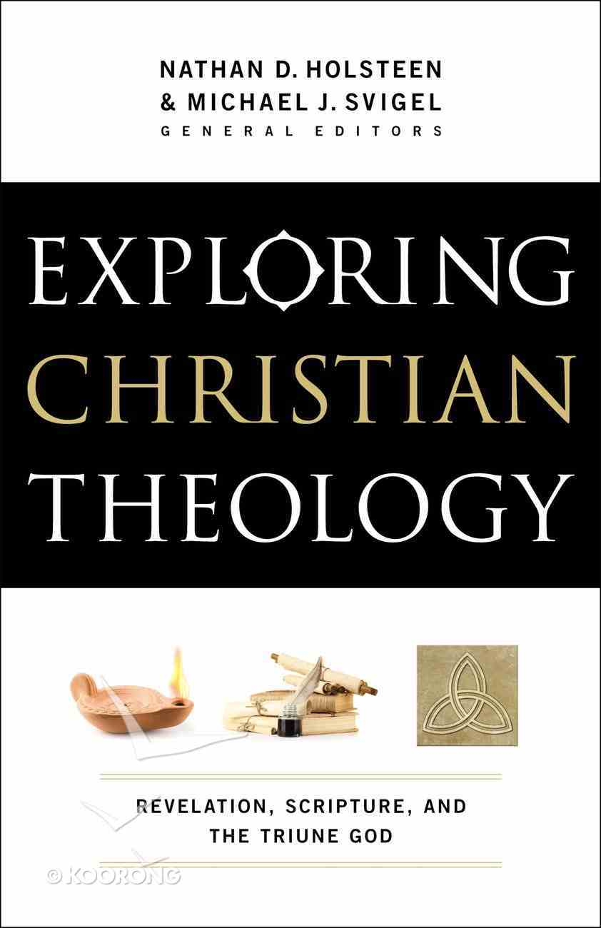 Exploring Christian Theology: Revelation, Scripture, and the Triune God (Volume 1) eBook