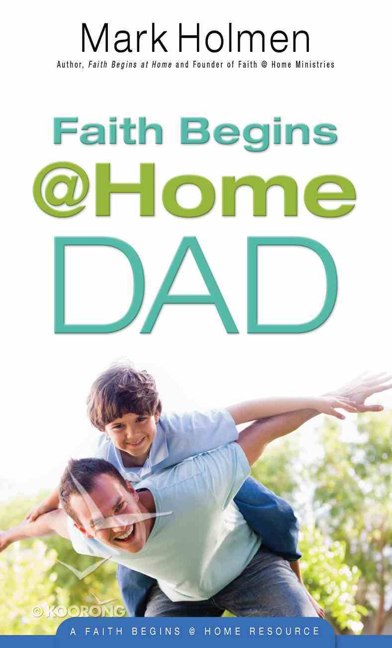 Faith Begins @ Home Dad (Faith Begins @ Home Series) eBook