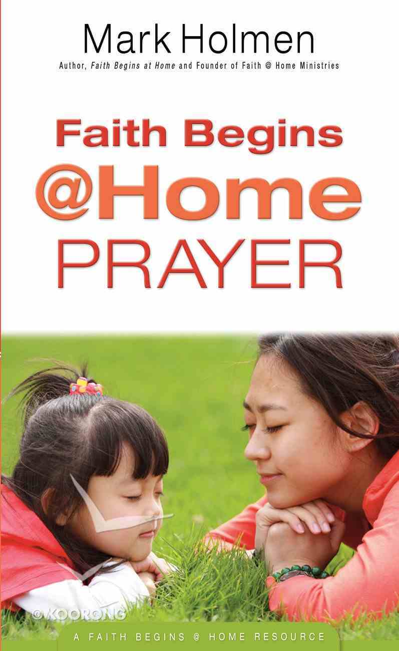Faith Begins @ Home Prayer (Faith Begins @ Home Series) eBook