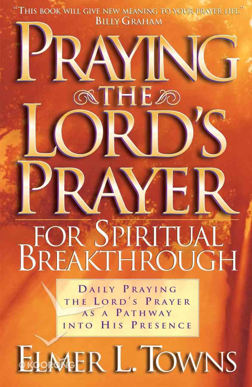 Praying the Lord's Prayer For Spiritual Breakthrough eBook
