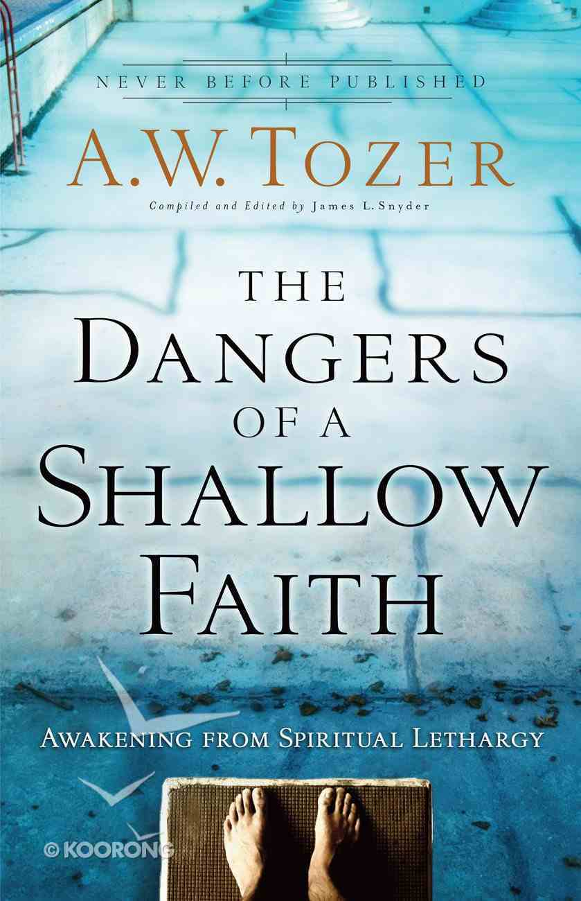 The Dangers of a Shallow Faith (New Tozer Collection Series) eBook