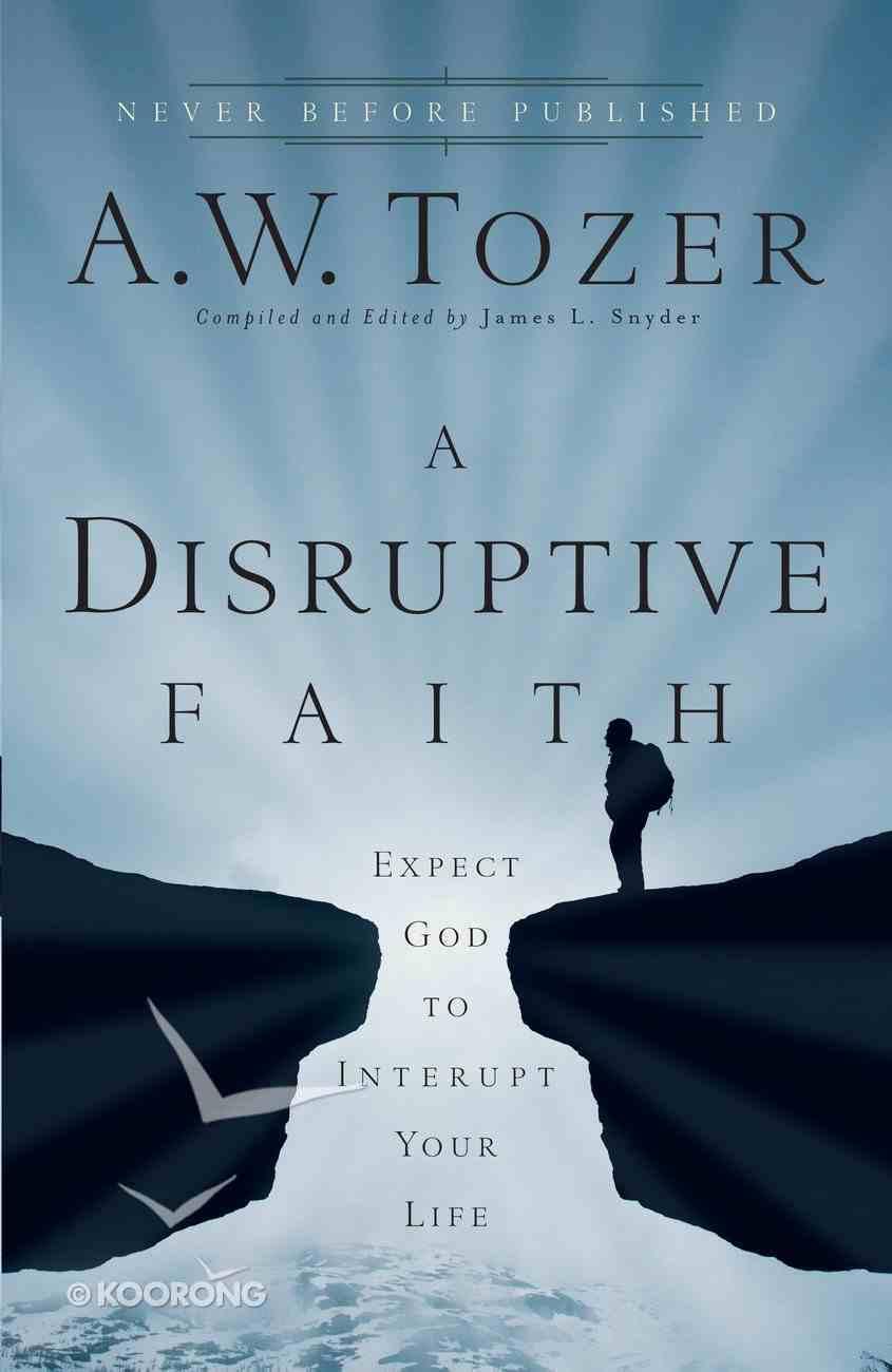 A Disruptive Faith (New Tozer Collection Series) eBook