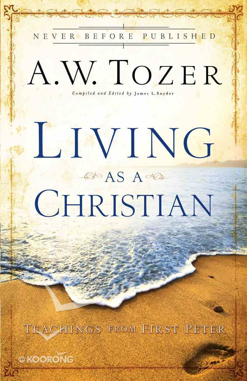 Living as a Christian (New Tozer Collection Series) eBook