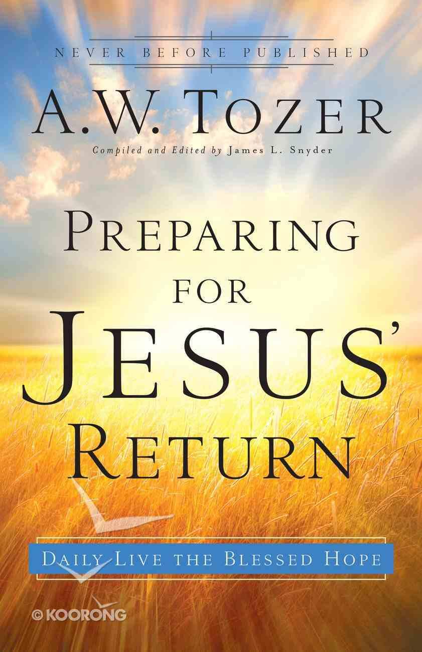 Preparing For Jesus' Return (New Tozer Collection Series) eBook
