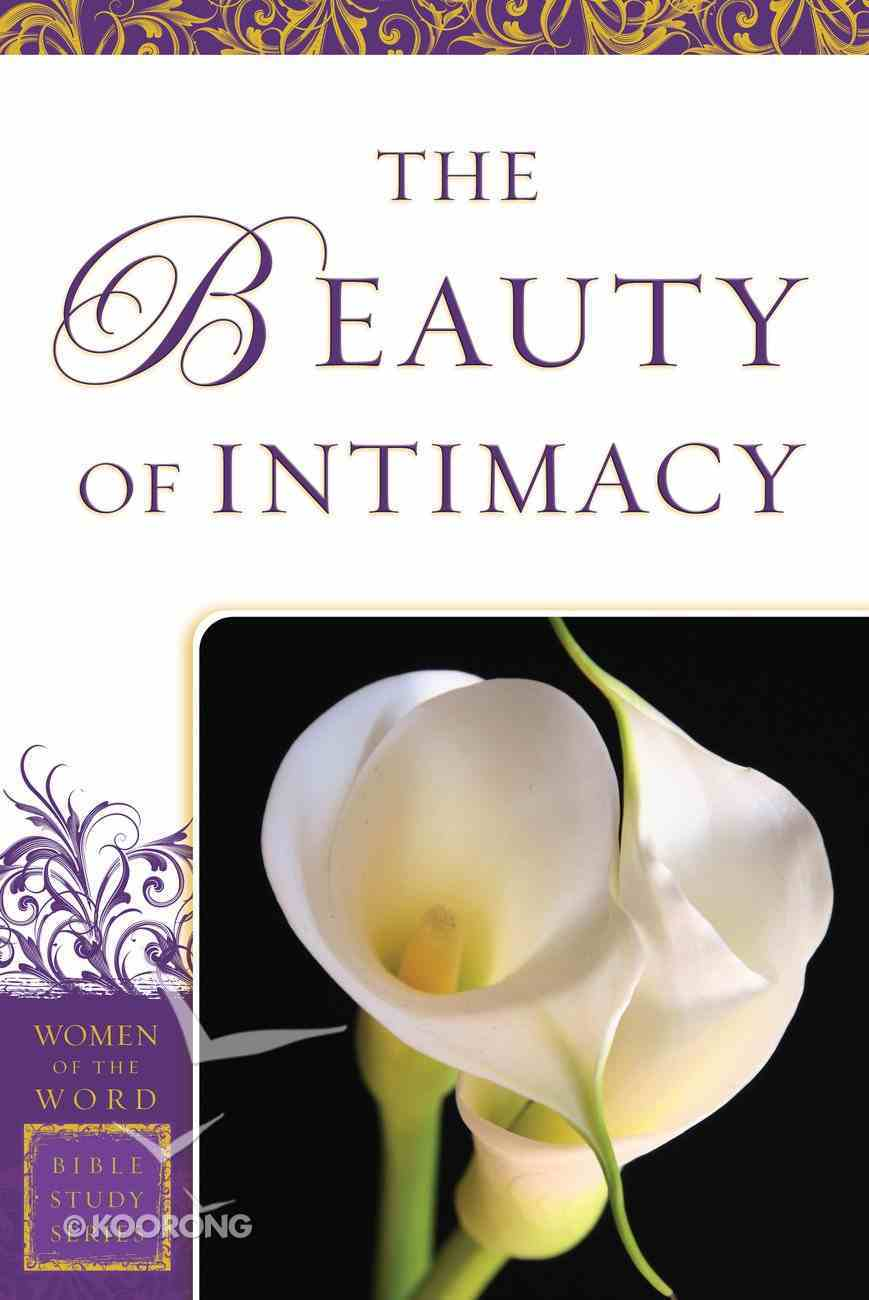 The Beauty of Intimacy (Women Of The Word Bible Study Series) eBook