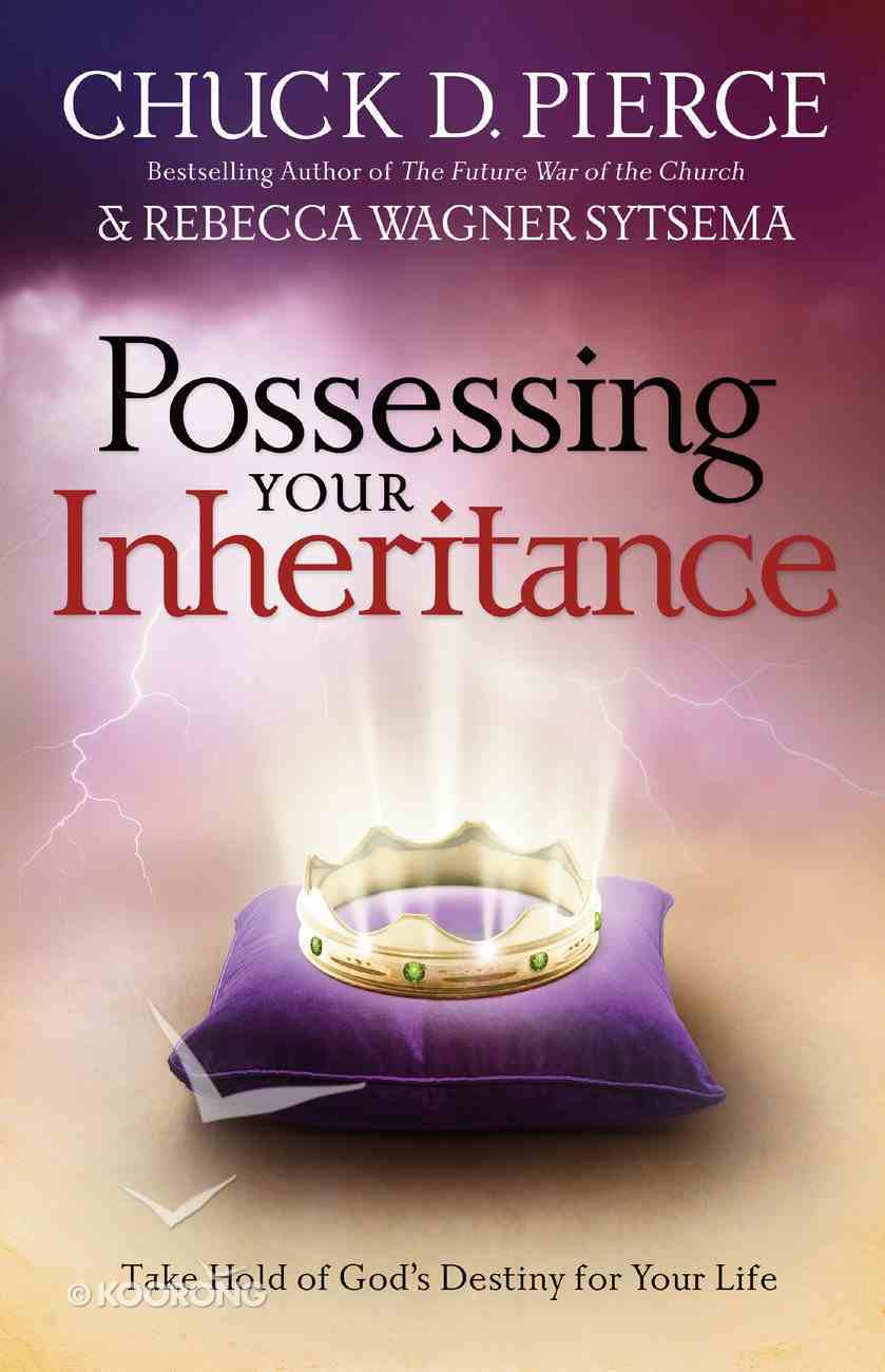 Possessing Your Inheritance: Take Hold of God's Destiny For Your Life eBook