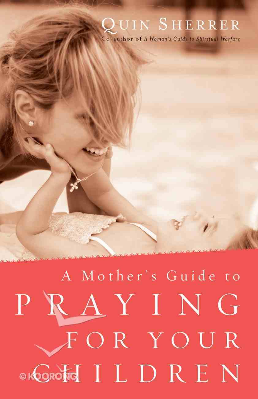 A Mother's Guide to Praying For Your Children eBook