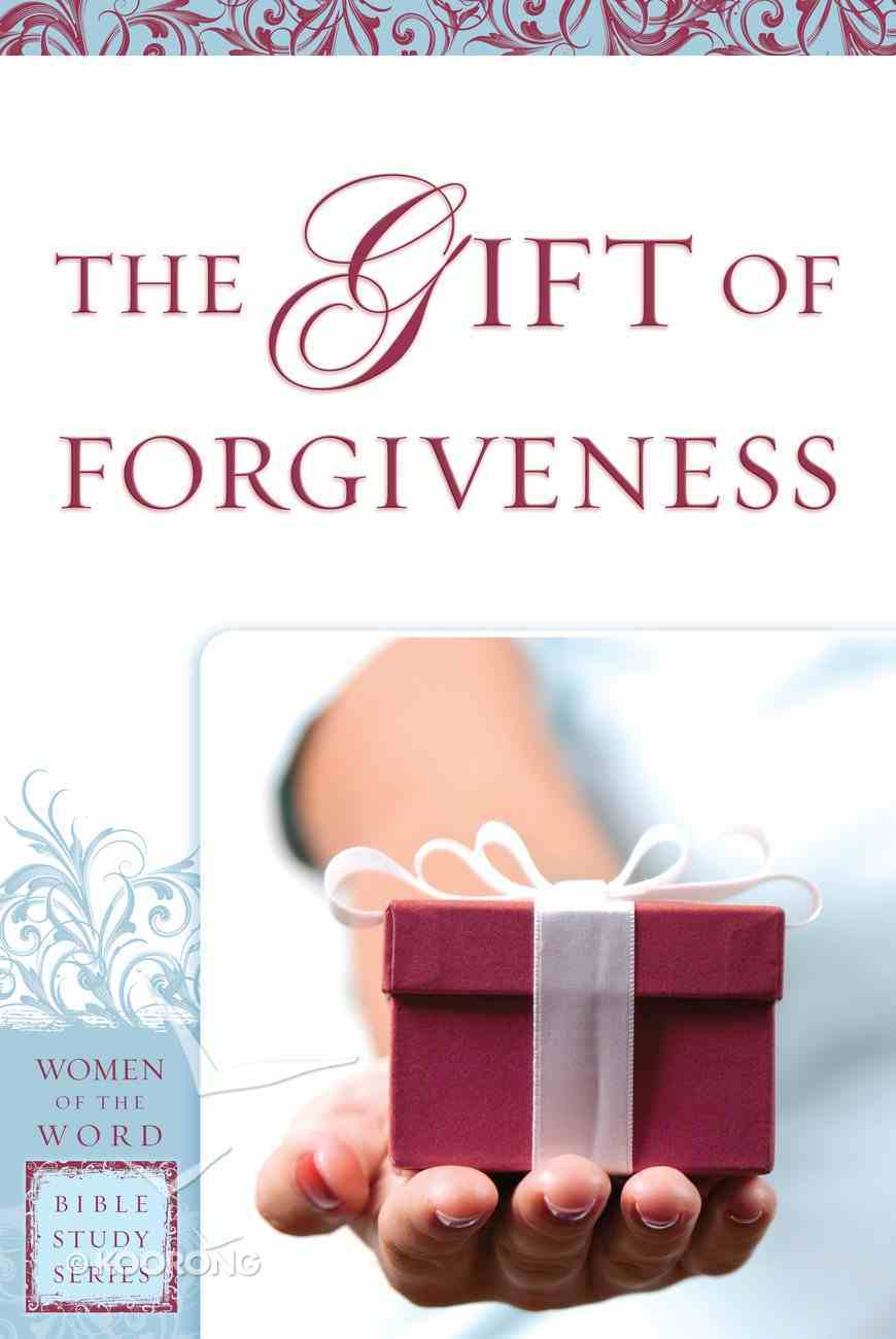 The Gift of Forgiveness (Women Of The Word Bible Study Series) eBook