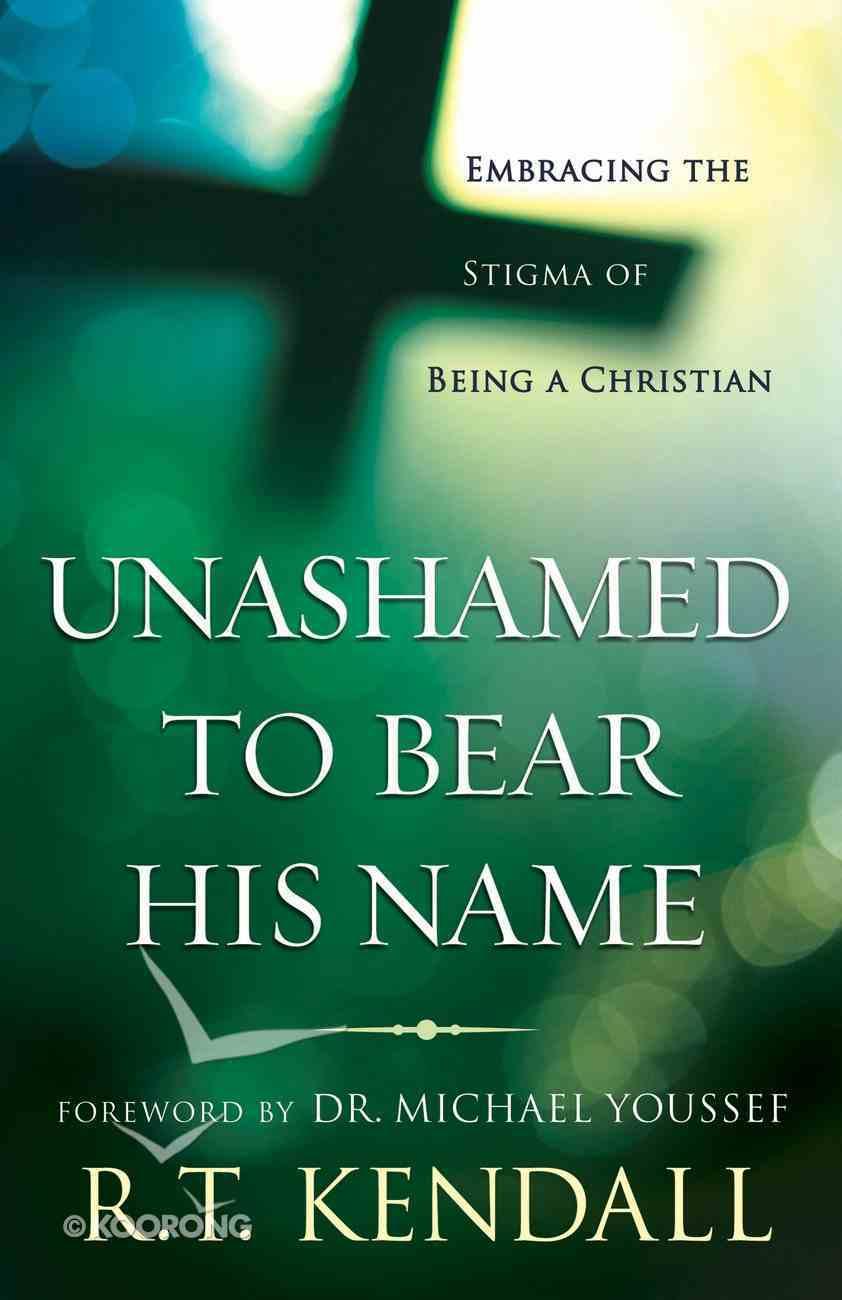 Unashamed to Bear His Name eBook