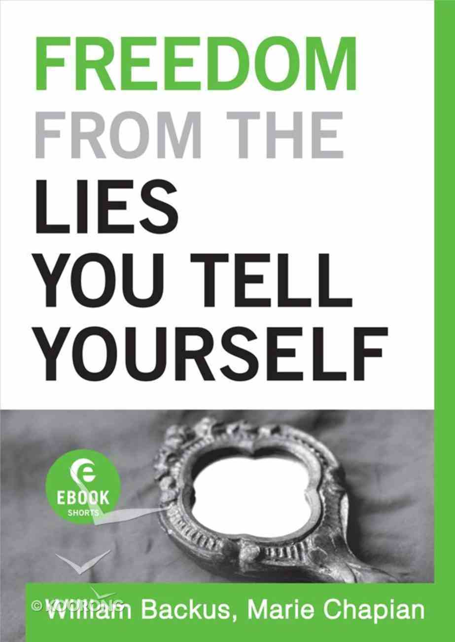 Freedom From the Lies You Tell Yourself (Ebook Short) eBook
