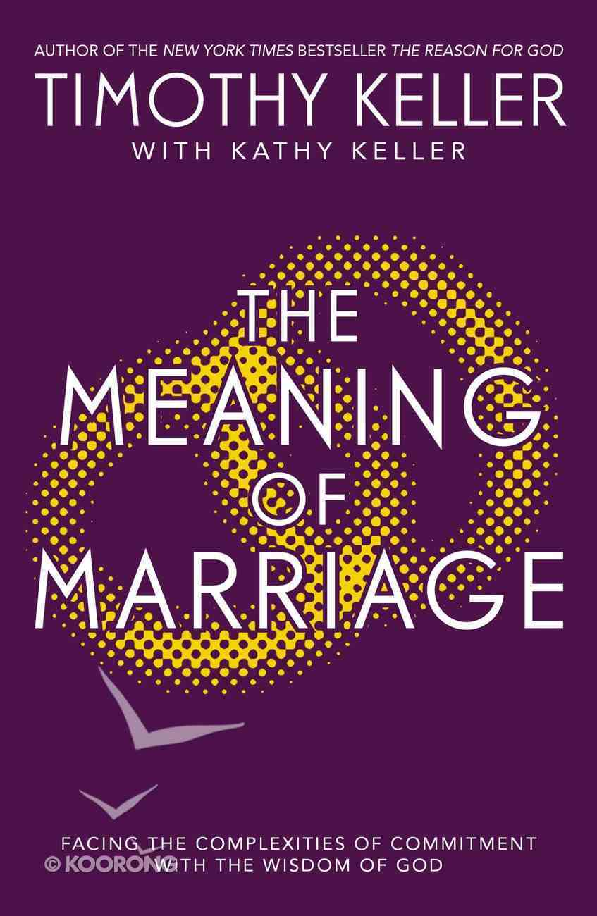 The Meaning of Marriage: Facing the Complexities of Commitment With the Wisdom of God eBook