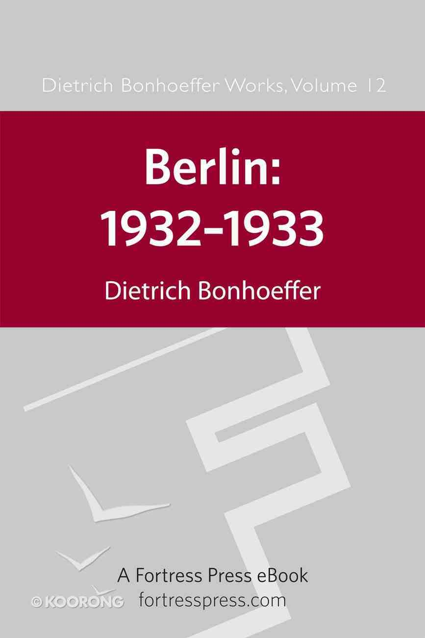 Berlin: 1932-1933 (#12 in Dietrich Bonhoeffer Works Series) eBook