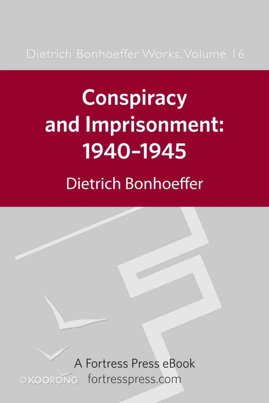 Conspiracy and Imprisonment, 1940-1945 (#16 in Dietrich Bonhoeffer Works Series) eBook