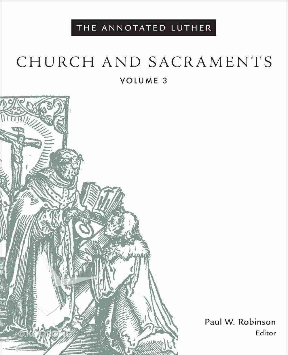 Church and Sacraments (#03 in The Annotated Luther Series) eBook