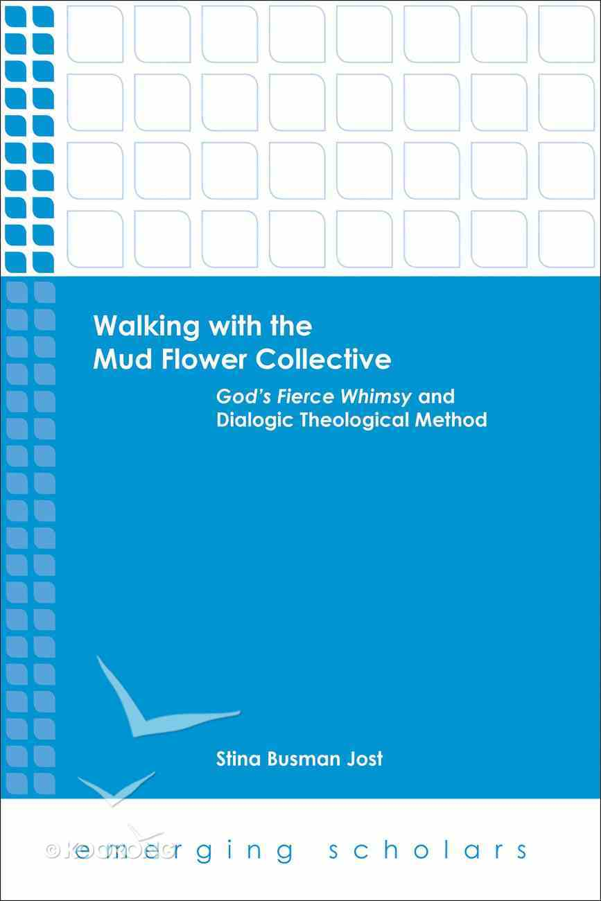 Walking With the Mud Flower Collective - God's Fierce Whimsy and Dialogic Theological Method (Emerging Scholars Series) eBook