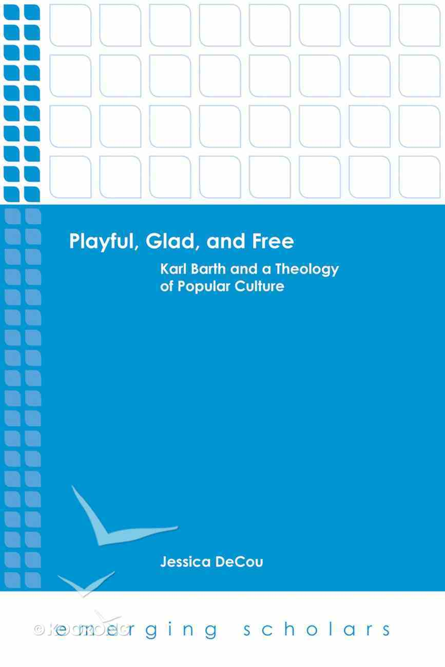 Playful, Glad, and Free - Karl Barth and a Theology of Popular Culture (Emerging Scholars Series) eBook