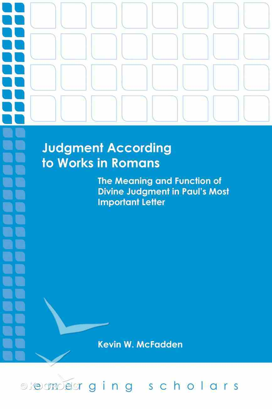 Judgment According to Works in Romans - the Meaning and Function of Divine Judgment in Paul's Most Important Letter (Emerging Scholars Series) eBook