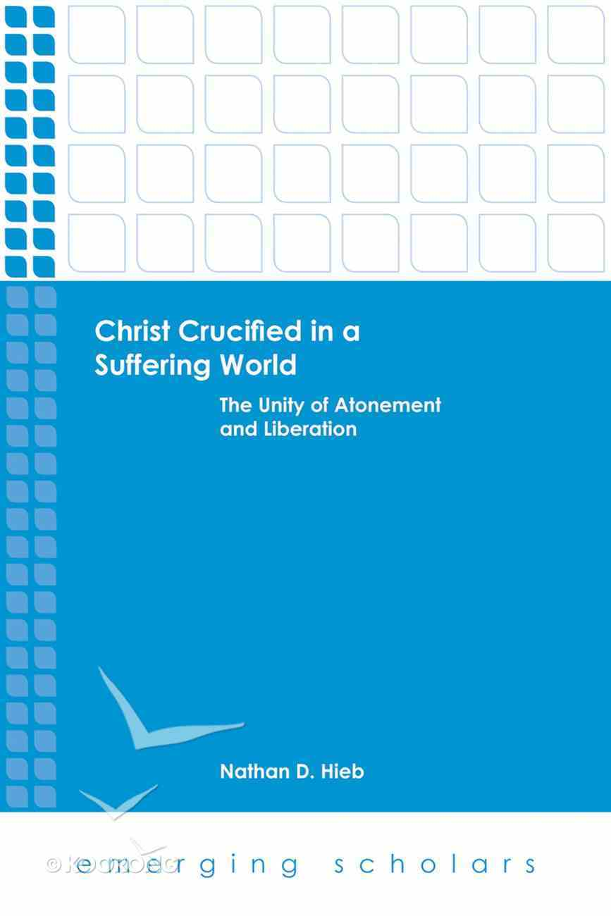 Christ Crucified in a Suffering World - the Unity of Atonement and Liberation (Emerging Scholars Series) eBook