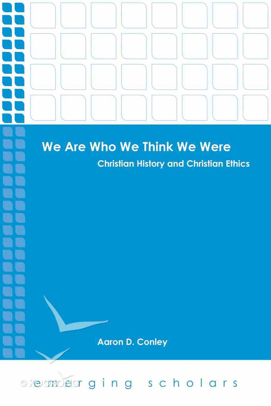 We Are Who We Think We Were - Christian History and Christian Ethics (Emerging Scholars Series) eBook