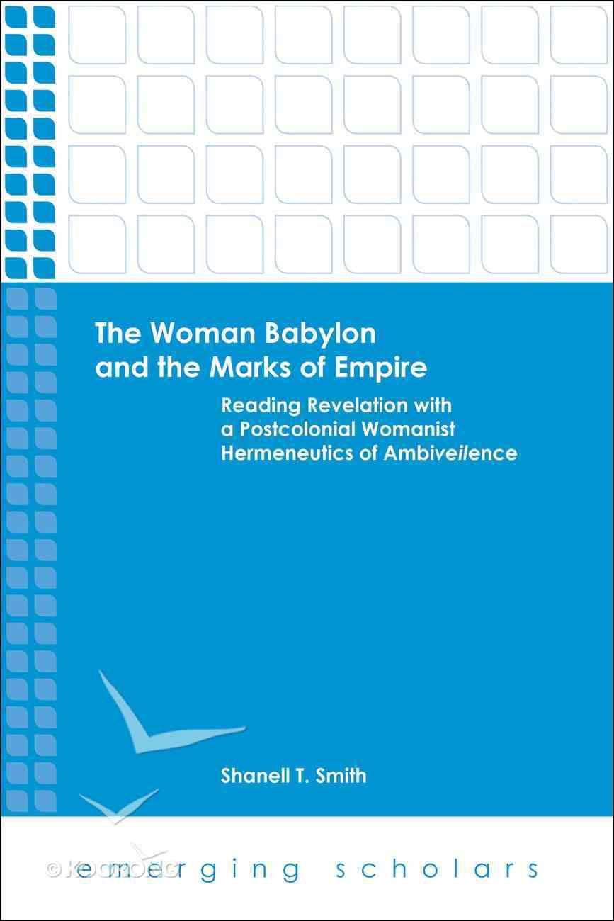 Woman Babylon and the Marks of Empire, the - Reading Revelation With a Postcolonial Womanist Hermeneutics of Ambiveilen (Emerging Scholars Series) eBook