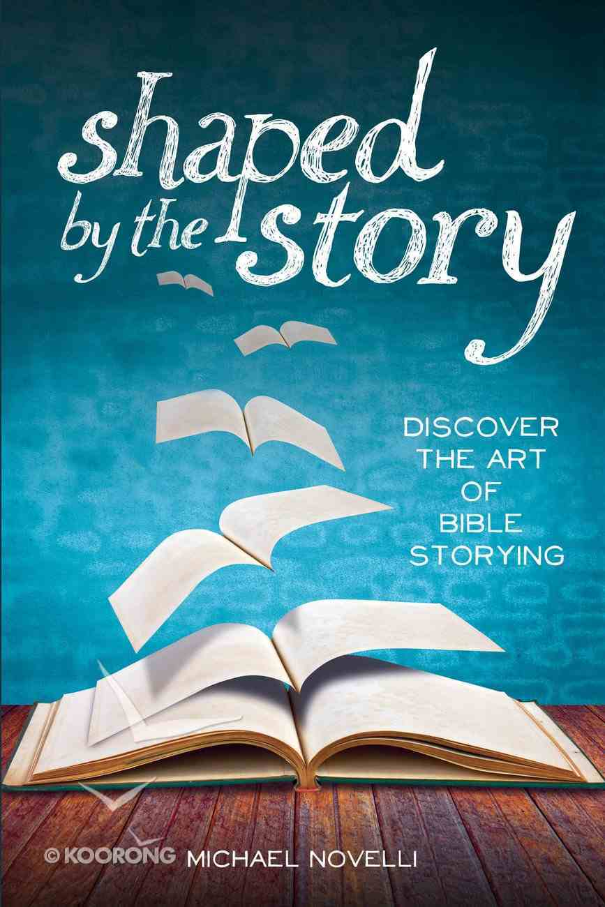 Shaped By the Story: Discover the Art of Bible Storying eBook