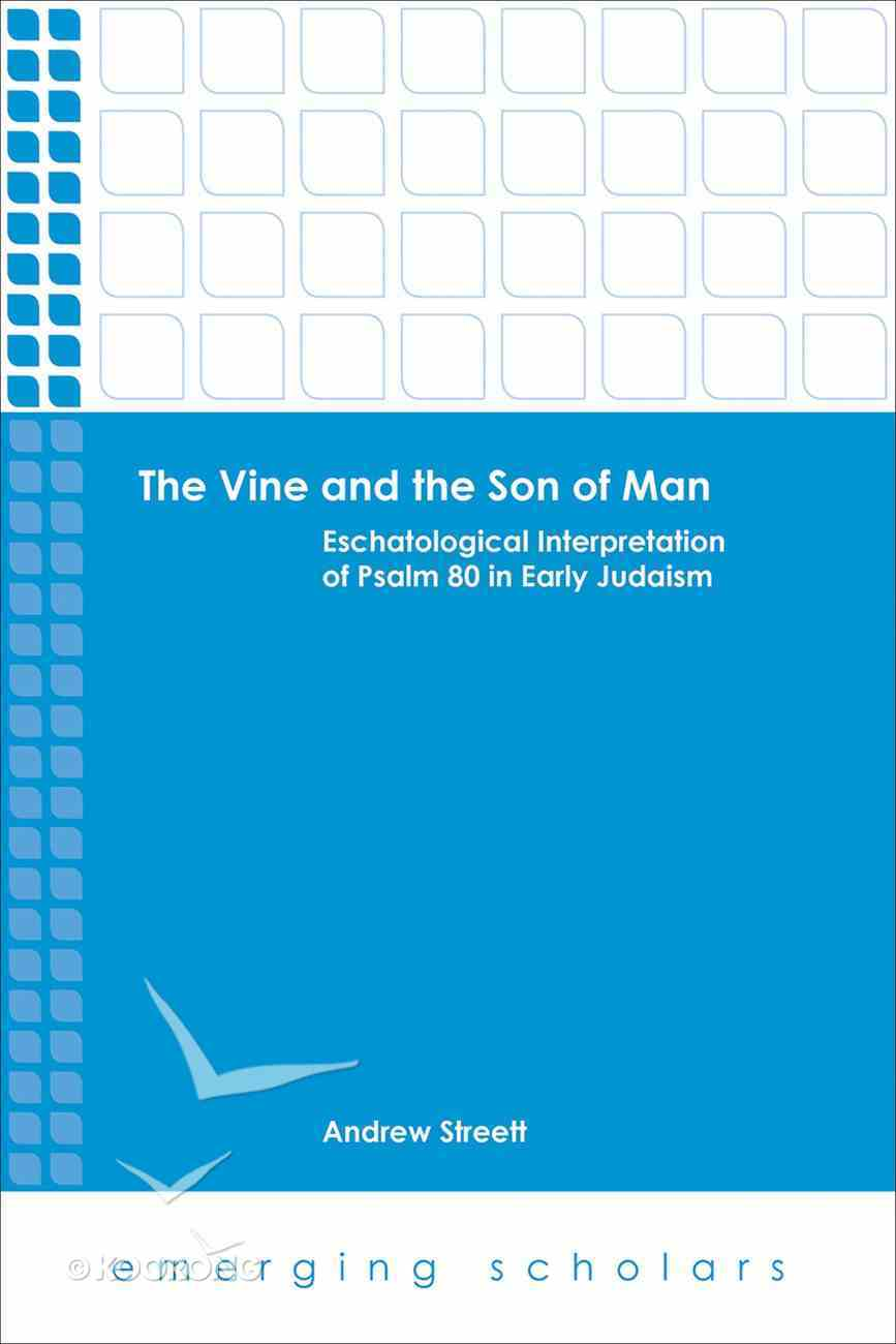 Vine and the Son of Man, the - Eschatological Interpretation of Psalm 80 in Early Judaism (Emerging Scholars Series) eBook