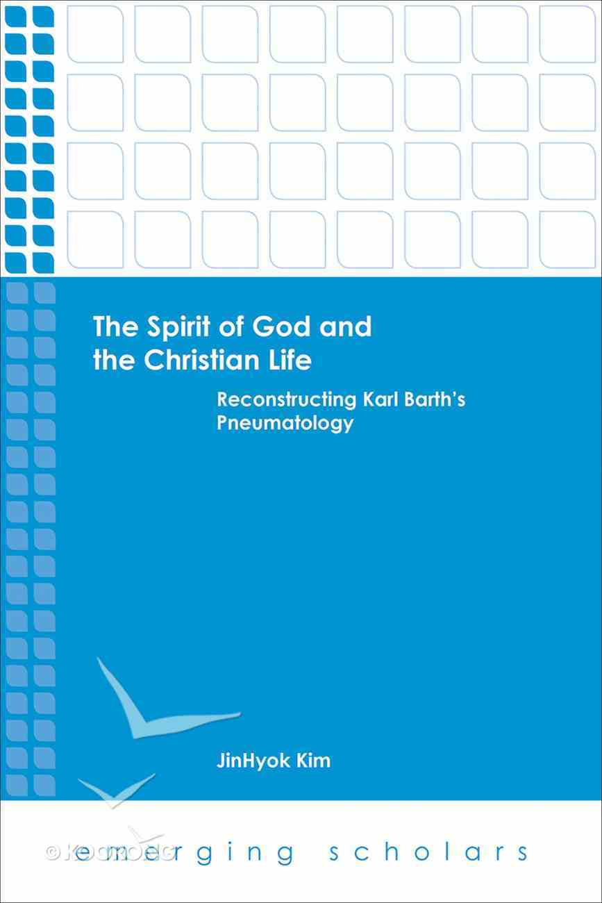 Spirit of God and the Christian Life, the - Reconstructing Karl Barth's Pneumatology (Emerging Scholars Series) eBook