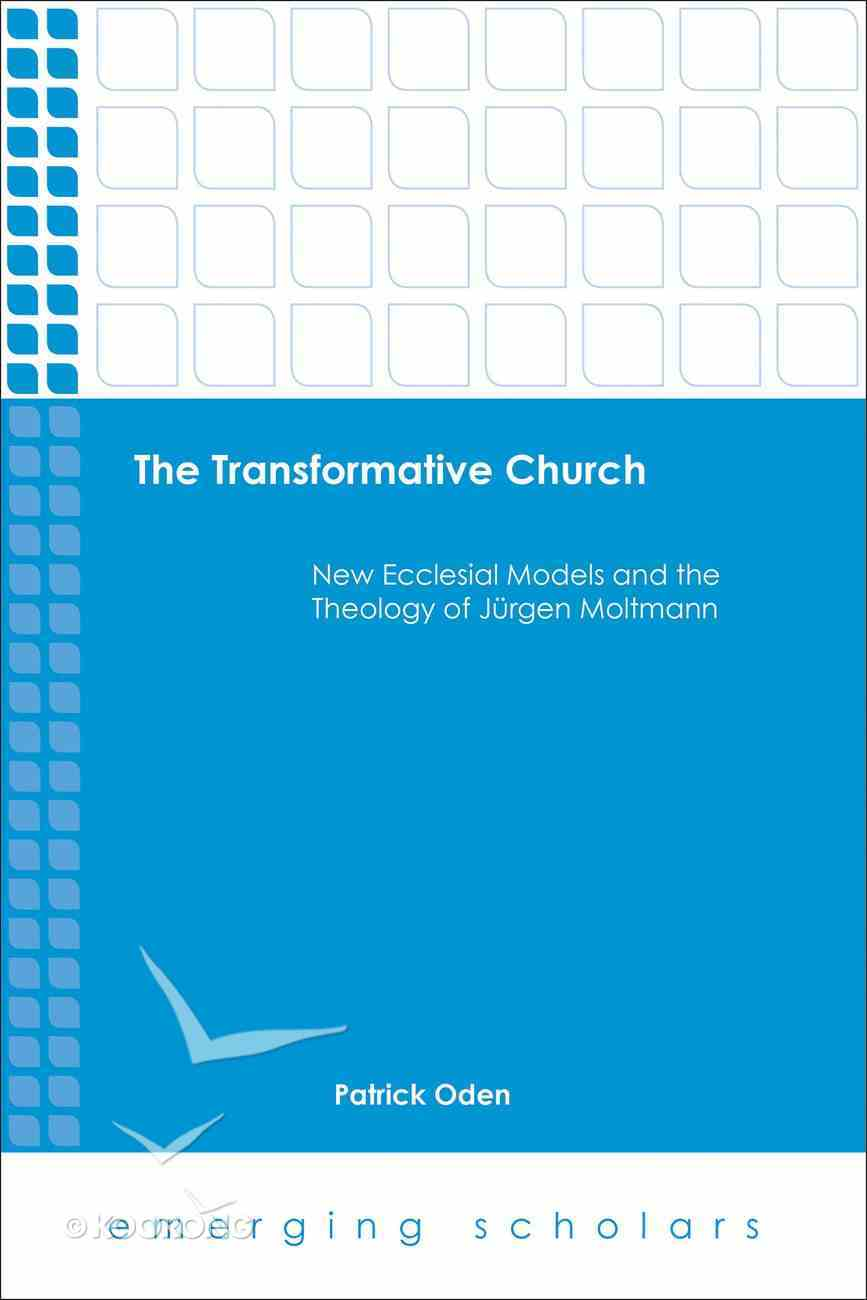 Transformative Church, the - New Ecclesial Models and the Theology of Jurgen Moltmann (Emerging Scholars Series) eBook