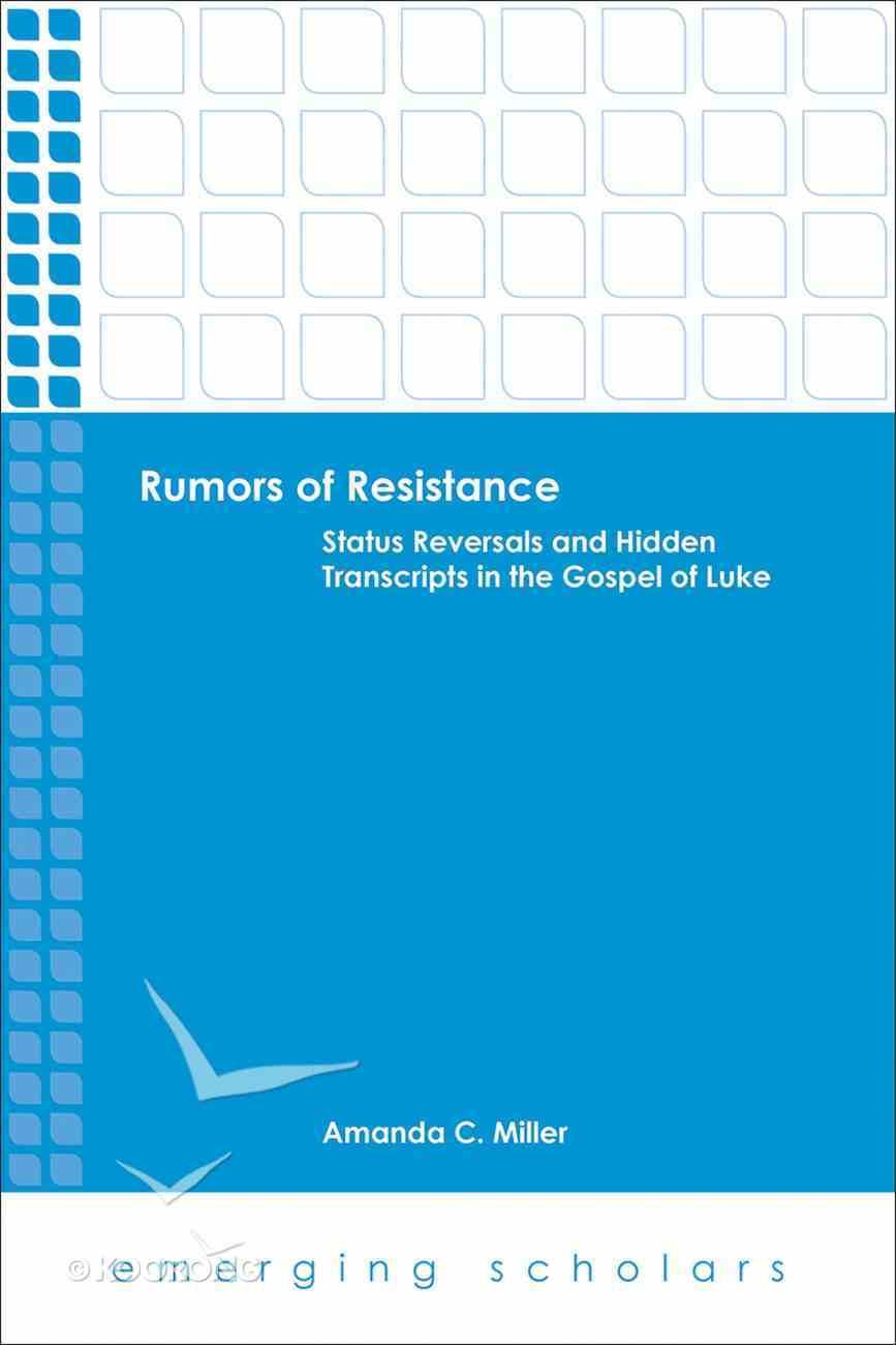 Rumors of Resistance - Status Reversals and Hidden Transcripts in the Gospel of Luke (Emerging Scholars Series) eBook