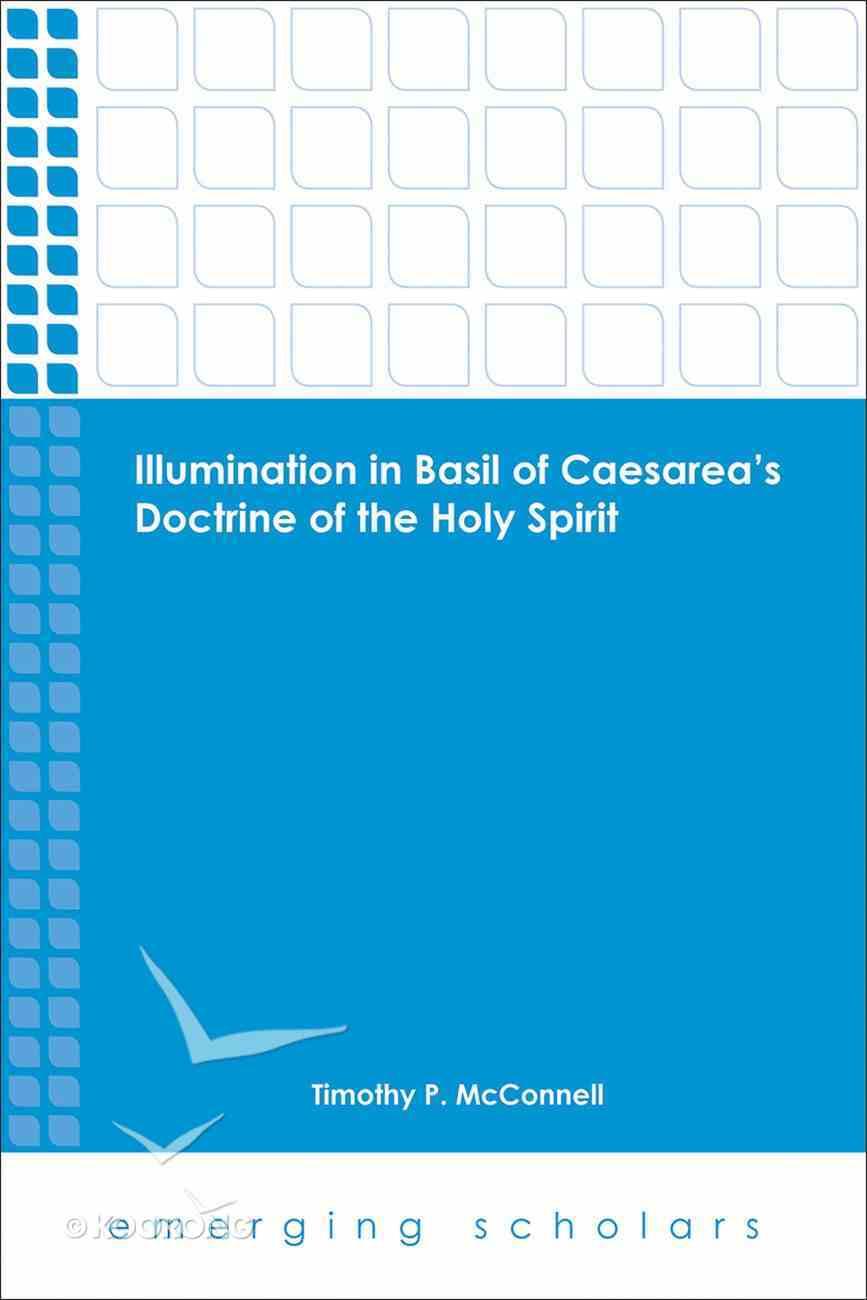Illumination in Basil of Caesarea's Doctrine of the Holy Spirit (Emerging Scholars Series) eBook