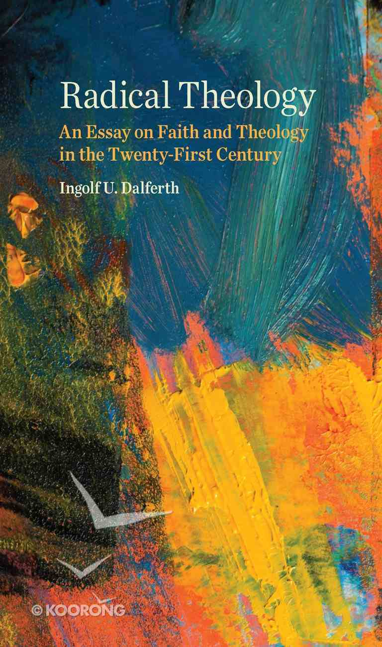 Radical Theology: An Essay on Faith and Theology in the Twenty-First Century Hardback
