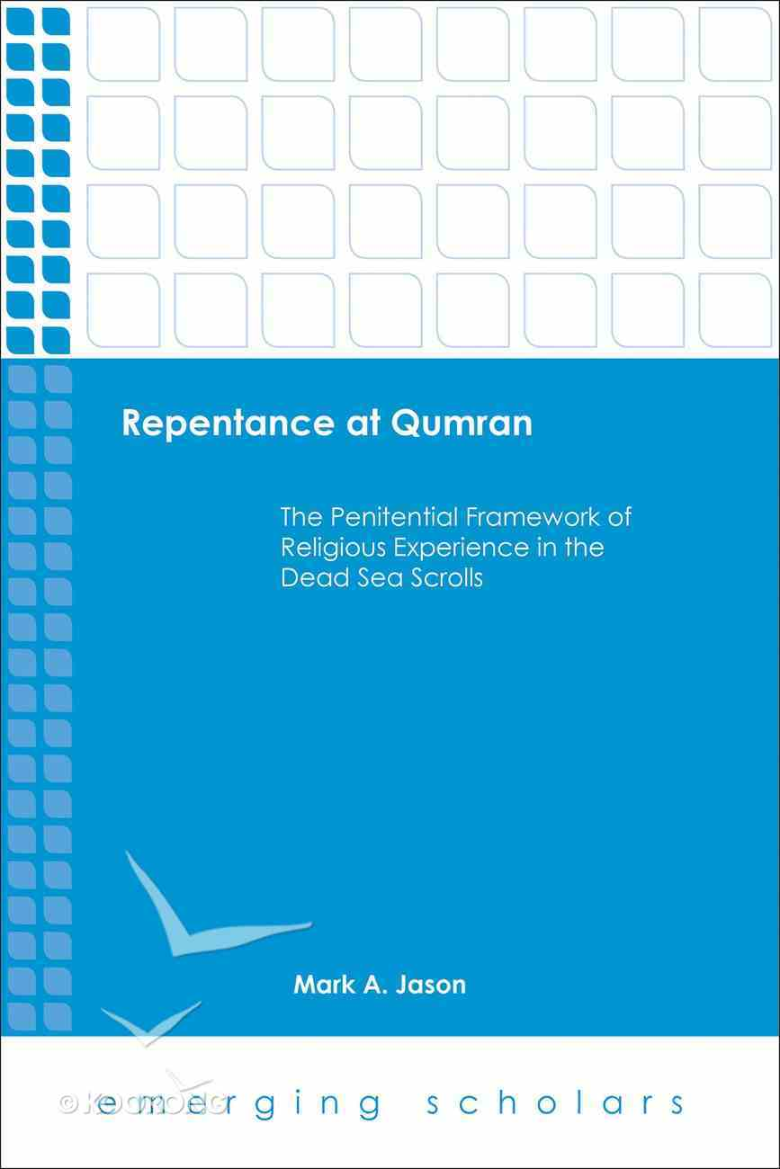 Repentace At Qumran - the Penitential Framework of Religious Experience in the Dead Sea Scrolls (Emerging Scholars Series) eBook