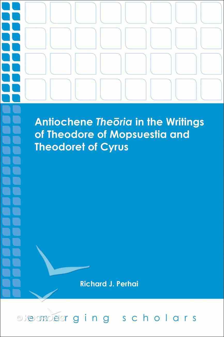 Antiochene Theoria in the Writings of Theodore of Mopsuestia and Theodoret of Cyrus (Emerging Scholars Series) eBook