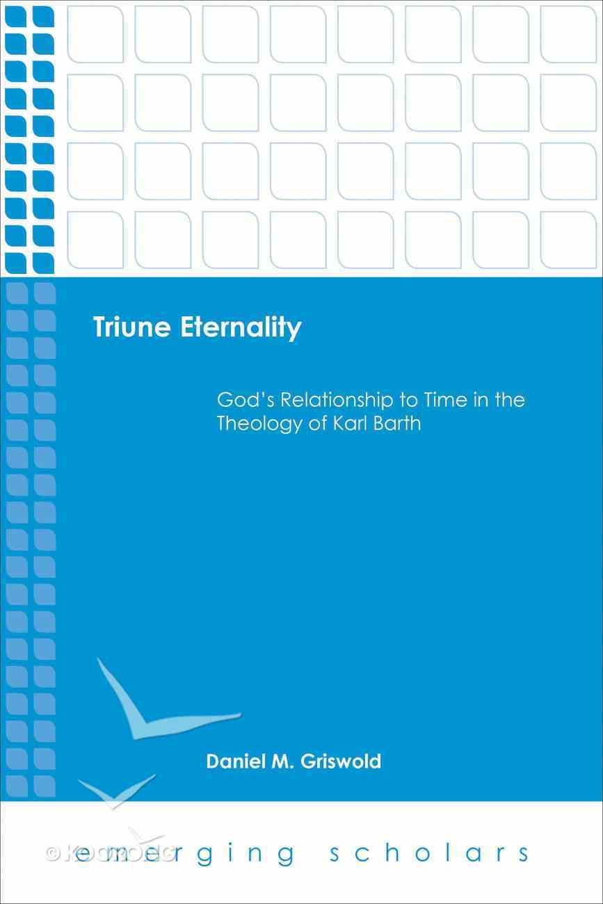 Triune Eternality - God's Relationship to Time in the Theology of Karl Barth (Emerging Scholars Series) eBook