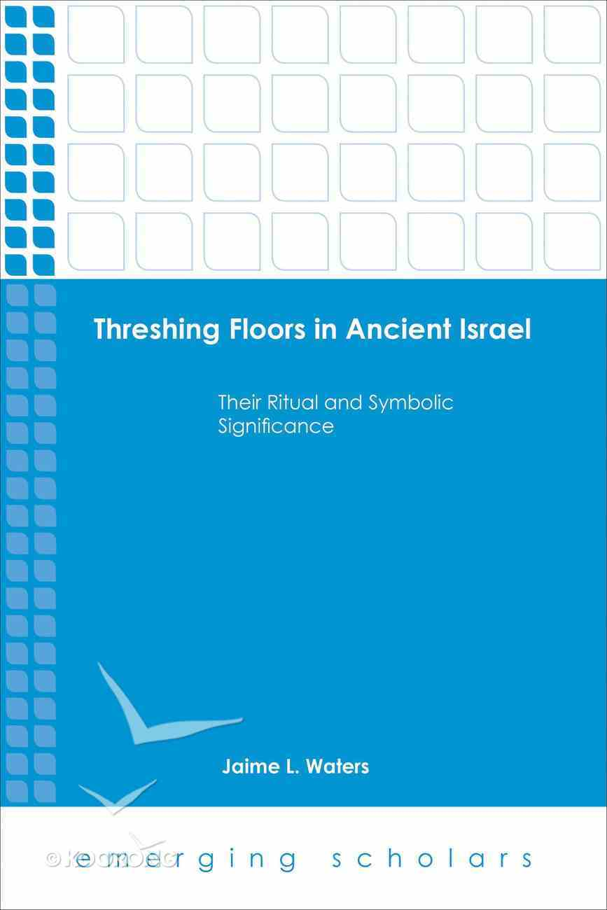 Threshing Floors in Ancient Israel - Their Ritual and Symbolic Significance (Emerging Scholars Series) eBook