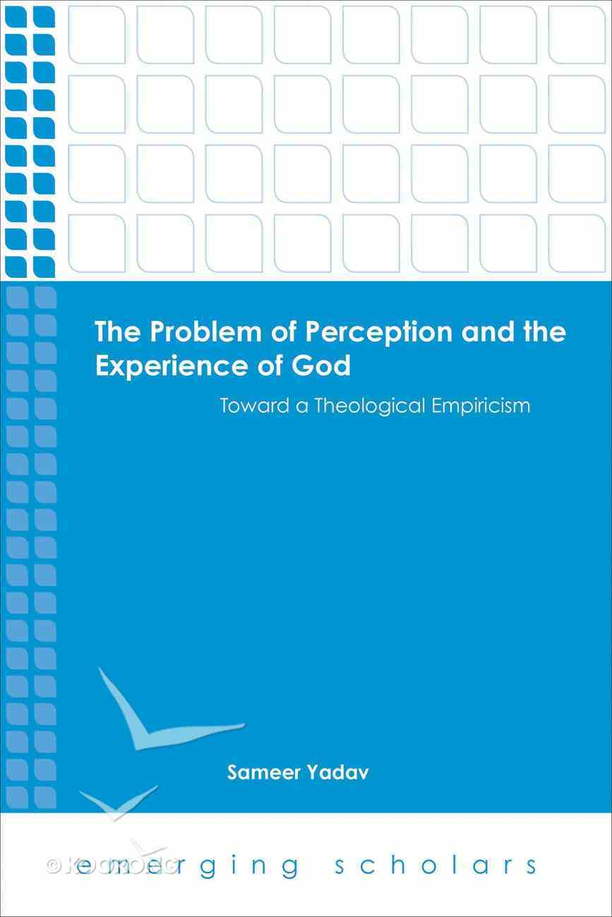 Problem of Perception and the Experience of God, the - Toward a Theological Empiricism (Emerging Scholars Series) eBook