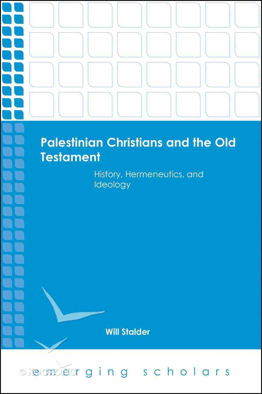 Palestinian Christians and the Old Testament - History, Hermeneutics, and Ideology (Emerging Scholars Series) eBook
