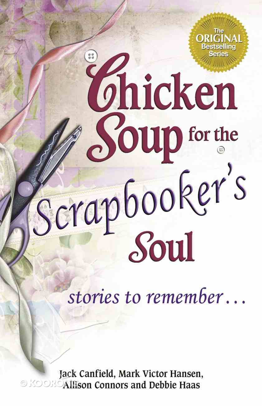 Chicken Soup For the Scrapbooker's Soul (Chicken Soup For The Soul Series) eBook
